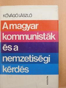 Kővágó László - A magyar kommunisták és a nemzetiségi kérdés [antikvár]