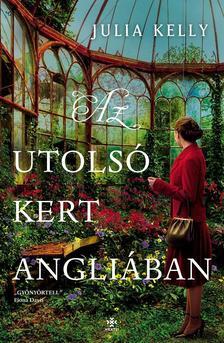 Julia Kelly - Az utolsó kert Angliában