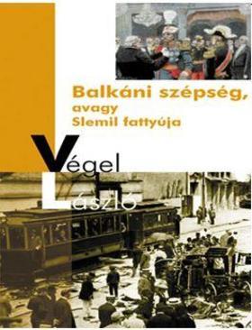 Végel László - Balkáni szépség, avagy Slemil fattyúja
