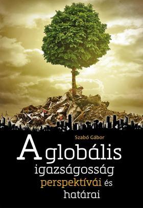 Szabó Gábor - A globális igazságosság perspektívái és határai