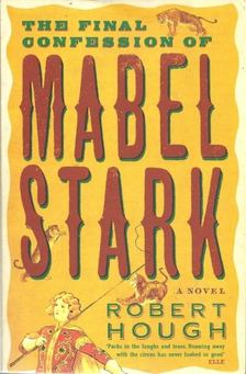 HOUGH, ROBERT - The Final Confession of Mabel Stark [antikvár]