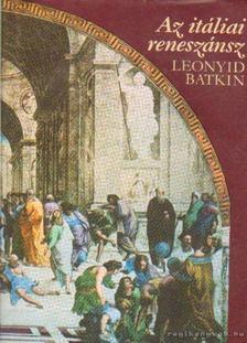 BATKIN, LEONYID - Az itáliai reneszánsz [antikvár]