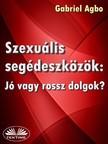 Agbo Gabriel - Szexuális Segédeszközök: Jó Vagy Rossz Dolgok? [eKönyv: epub, mobi]