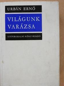 Urbán Ernő - Világunk varázsa [antikvár]