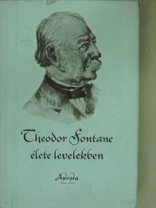 Theodor Fontane - Theodor Fontane élete levelekben [antikvár]