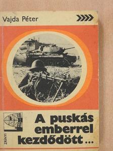 Vajda Péter - A puskás emberrel kezdődött... [antikvár]