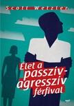 Scott Wetzler - Élet a passzív-agresszív férfival [eKönyv: epub, mobi]