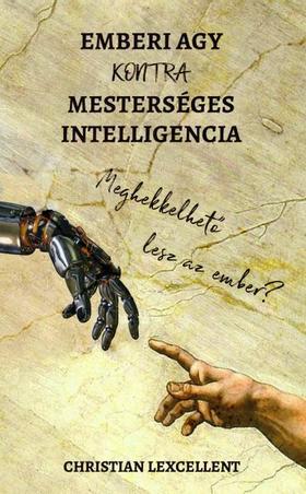 Christian Lexcellent - Emberi agy KONTRA mesterséges intelligencia - Meghekkelhető lesz az ember?