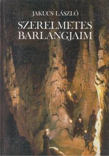 JAKUCS LÁSZLÓ - Szerelmetes barlangjaim [antikvár]