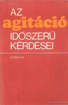 Kovács Dóra - Az agitáció időszerű kérdései [antikvár]