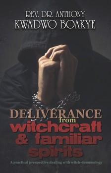 Boakye Rev. Dr. Anthony Kwadwo - Deliverance from Witchcraft & Familiar Spirits [eKönyv: epub, mobi]