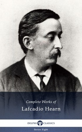 Hearn, Lafcadio - Delphi Complete Works of Lafcadio Hearn (Illustrated) [eKönyv: epub, mobi]