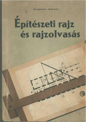Dianóczki János, Mohácsi István - Építészeti rajz és rajzolvasás [antikvár]