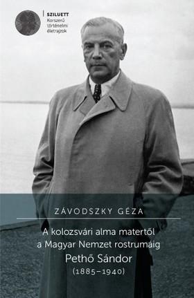 ZÁVODSZKY GÉZA - A kolozsvári alma matertől a Magyar Nemzet rostrumáig. Pethő Sándor (1885-1940) [eKönyv: pdf]