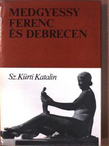 Sz. Kürti Katalin - Medgyessy Ferenc és Debrecen [antikvár]