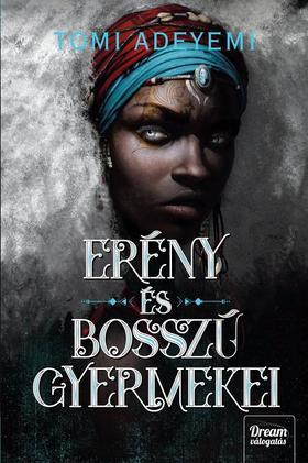 Tomy Adeyemi - Erény és bosszú gyermekei (Orisa legendája-sorozat 2. rész)