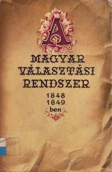 Csizmadia Andor - A magyar választási rendszer 1848-1849-ben [antikvár]