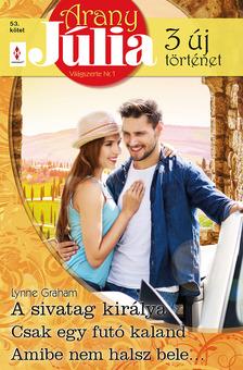 Lynne Graham - Arany Júlia 53. - A sivatag királya; Csak egy futó kaland; Amibe nem halsz bele... [eKönyv: epub, mobi]