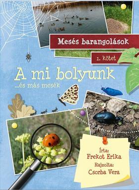 Frekot Erika - A mi bolyunk.. és más mesék
