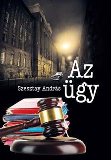Szesztay András - Az ügy