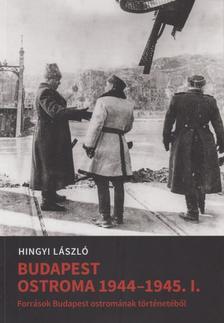 Hingyi László - Budapest Ostroma 1944-45