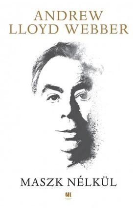 Andrew Lloyd Webber - Maszk nélkül [eKönyv: epub, mobi]