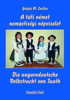 Gulyás M. Cecília - A táti német  nemzetiségi népviselet / Die ungarndeutsche  Volkstracht von Taath