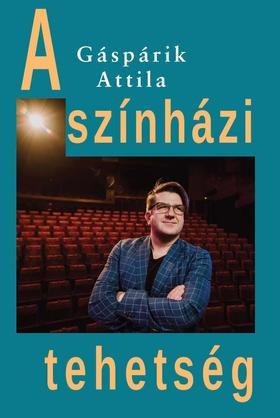 Gáspárik  Attila - A színházi tehetség