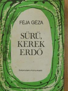 Féja Géza - Sűrű, kerek erdő [antikvár]