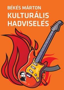 Békés Márton - Kulturális hadviselés - A kulturális hatalom elmélete és gyakorlata [eKönyv: epub, mobi]