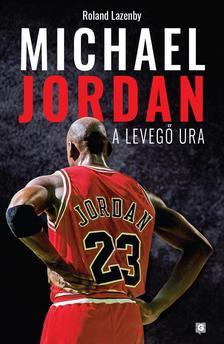 Lazenby, Roland - Michael Jordan - A Levegő Ura