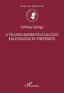 Czétány György - A transzcendentális illúzió keletkezése és története
