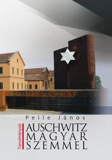 Pelle János - Auschwitz magyar szemmel