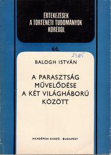 Balogh István - A parasztság művelődése a két világháború között [antikvár]