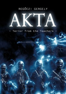 Regőczi Gergely - AKTA - Terror from the Teachers [eKönyv: epub, mobi]