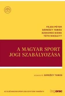 szerk.Sárközi Tamás - A magyar sport jogi szabályozása-Az első magyar sportjogi egyetemi tankönyv