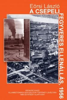 EÖRSI LÁSZLÓ - A csepeli fegyveres ellenállás, 1956 [eKönyv: pdf]
