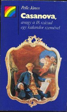 Pelle János - Casanova, avagy a 18. század egy kalandor szemével [antikvár]
