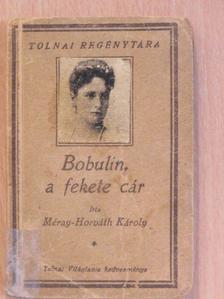 Méray-Horváth Károly - Bobulin, a fekete cár [antikvár]
