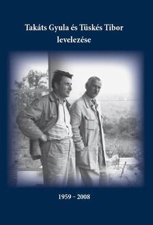Fehér Zoltán József - Takáts Gyula és Tüskés Tibor levelezése