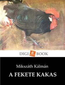 MIKSZÁTH KÁLMÁN - A fekete kakas [eKönyv: epub, mobi]