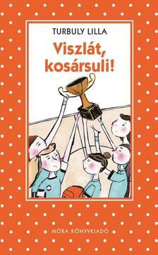Turbuly Lilla - Viszlát kosársuli - Pöttyös könyvek
