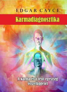 Edgar Cayce - Karmadiagnosztika - A karma és a testi egészség összefüggései