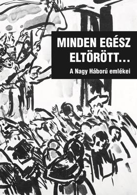 Katona Csaba szerkesztő - Minden egész eltörött... - A Nagy Háború emlékei