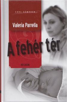 Valeria Parrella - A fehér tér [antikvár]