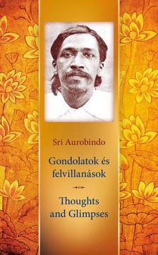 Sri Aurobindo - Gondolatok és Felvillanások
