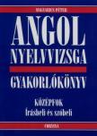 Magyarics Péter - ANGOL NYELVVIZSGA GYAKORLÓKÖNYV - KÖZÉPFOK ÍRÁSBELI ÉS SZÓBE