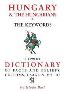 Bart István - Hungary&The Hungarians - Magyar-angol kulturális szótár (4. átdolgozott kiadás)