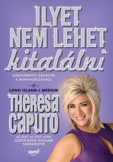 Theresa Caputo - Ilyet nem lehet kitalálni ###