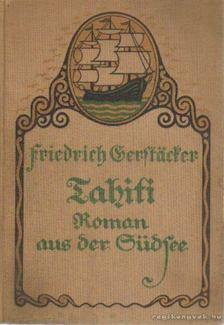 FRIEDRICH GERSTACKER - Tahiti - Roman aus der Südsee [antikvár]